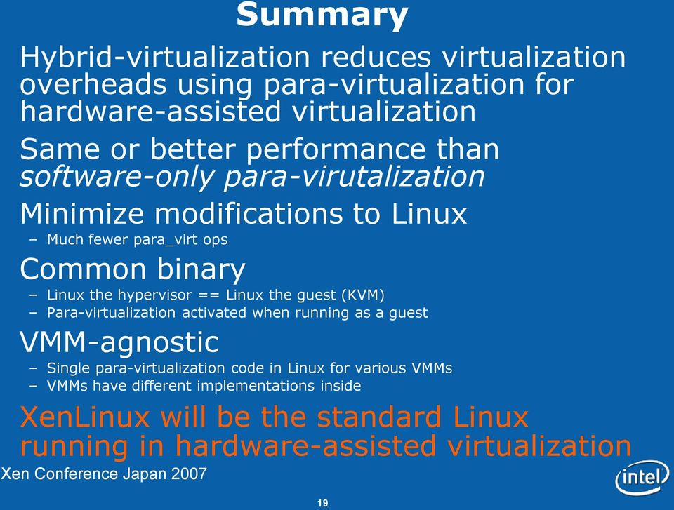 hypervisor == Linux the guest (KVM) Para-virtualization activated when running as a guest VMM-agnostic Single para-virtualization code in