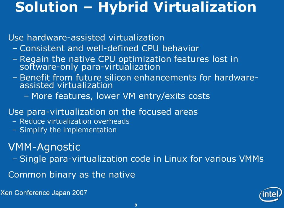 virtualization More features, lower VM entry/exits costs Use para-virtualization on the focused areas Reduce virtualization