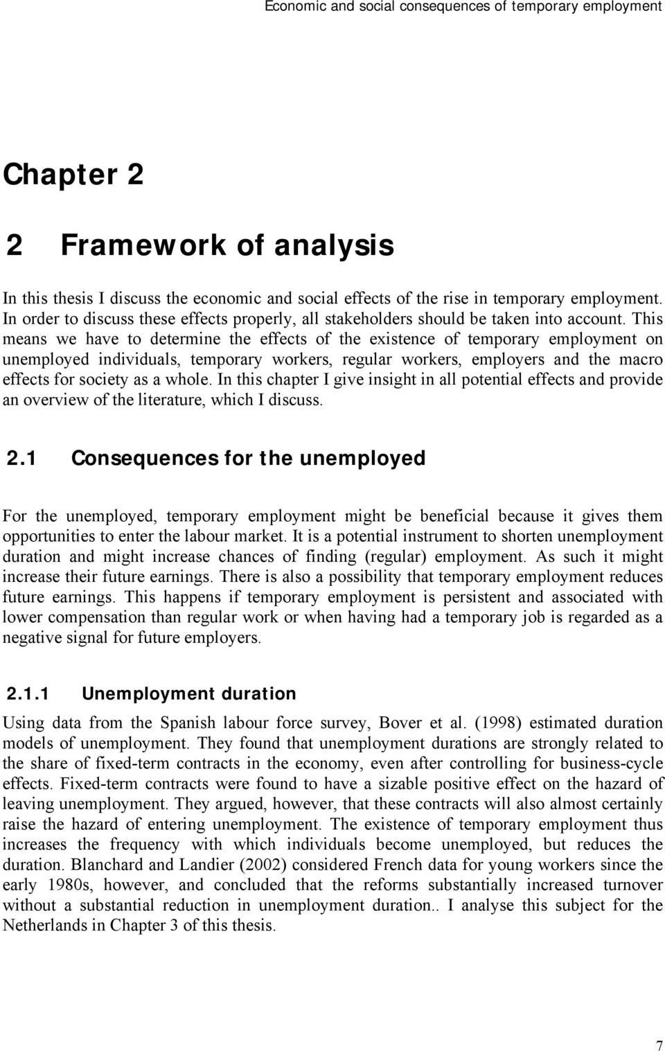 This means we have to determine the effects of the existence of temporary employment on unemployed individuals, temporary workers, regular workers, employers and the macro effects for society as a