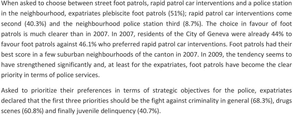 In 2007, residents of the City of Geneva were already 44% to favour foot patrols against 46.1% who preferred rapid patrol car interventions.