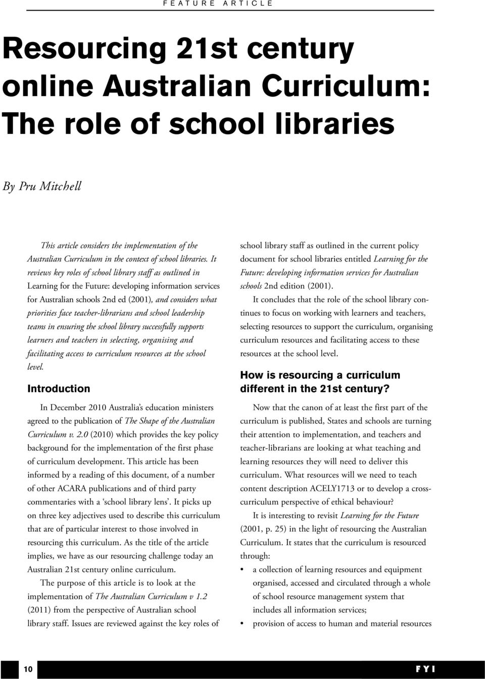It reviews key roles of school library staff as outlined in Learning for the Future: developing information services for Australian schools 2nd ed (2001), and considers what priorities face