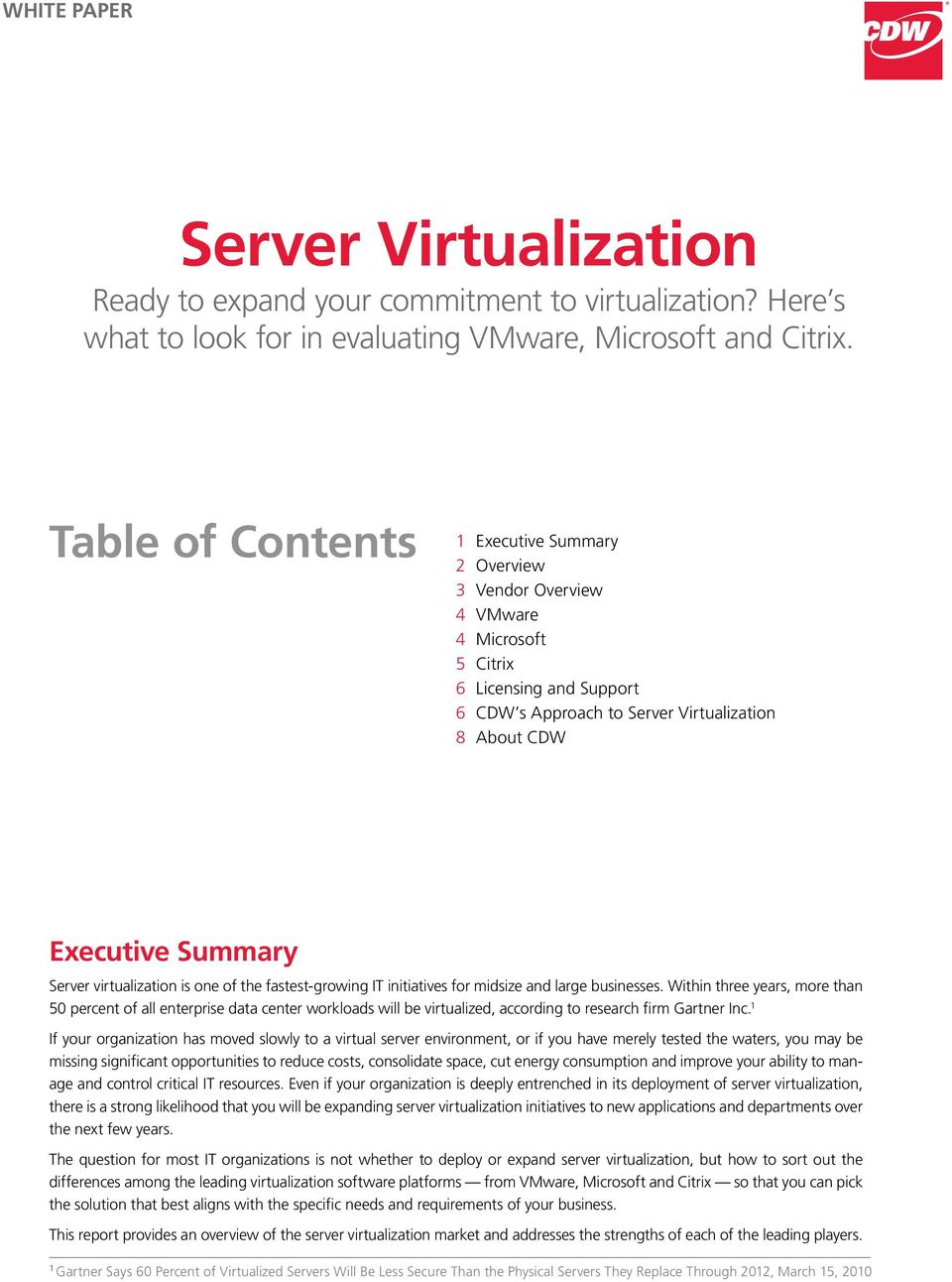 virtualization is one of the fastest-growing IT initiatives for midsize and large businesses.