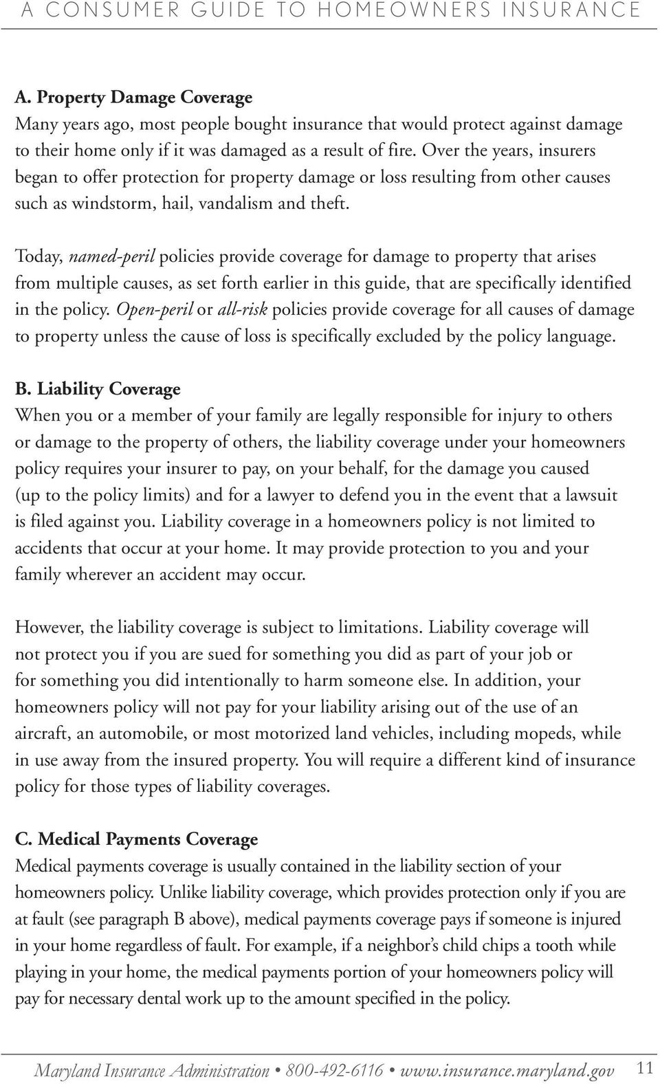 Today, named-peril policies provide coverage for damage to property that arises from multiple causes, as set forth earlier in this guide, that are specifically identified in the policy.