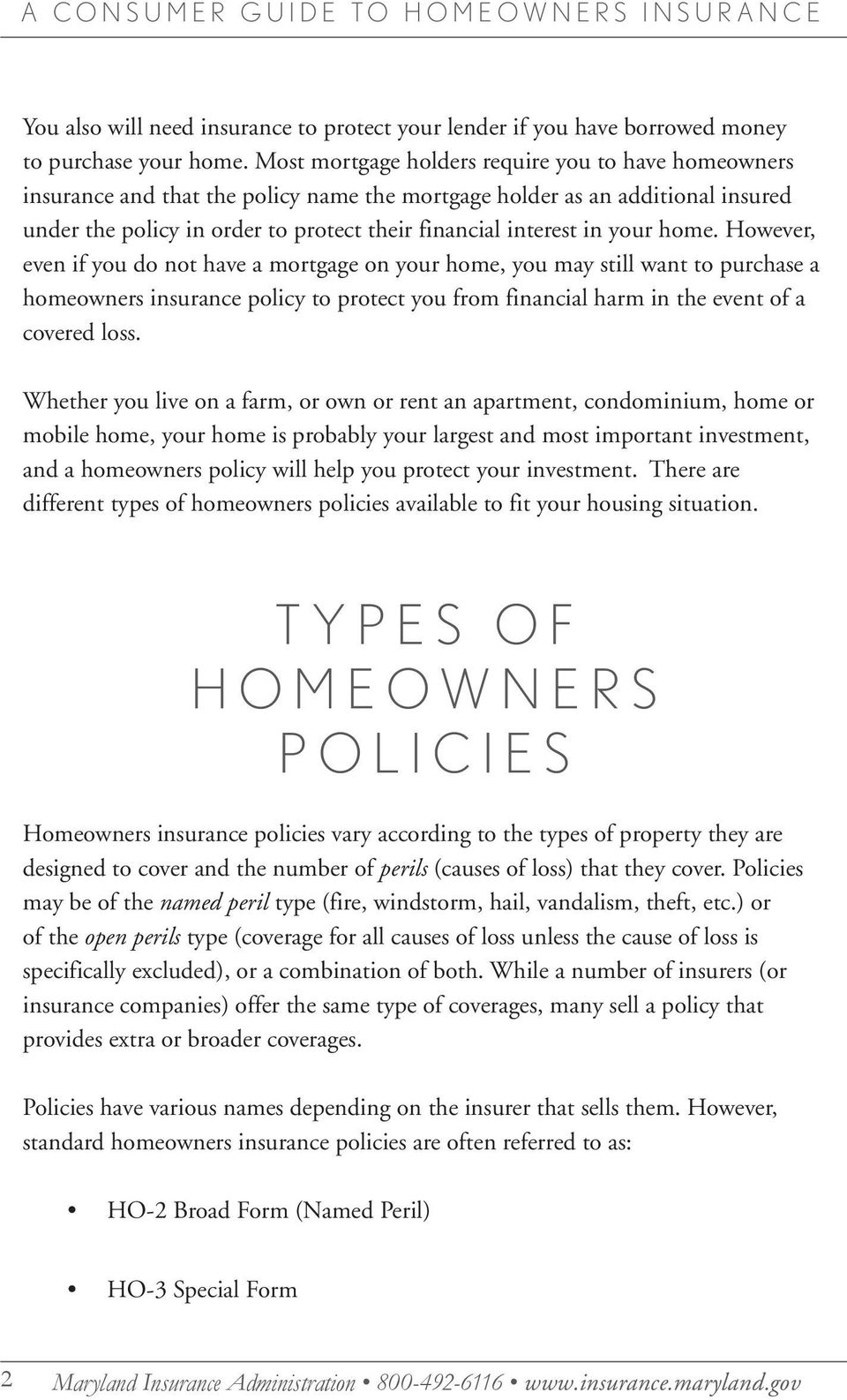 your home. However, even if you do not have a mortgage on your home, you may still want to purchase a homeowners insurance policy to protect you from financial harm in the event of a covered loss.