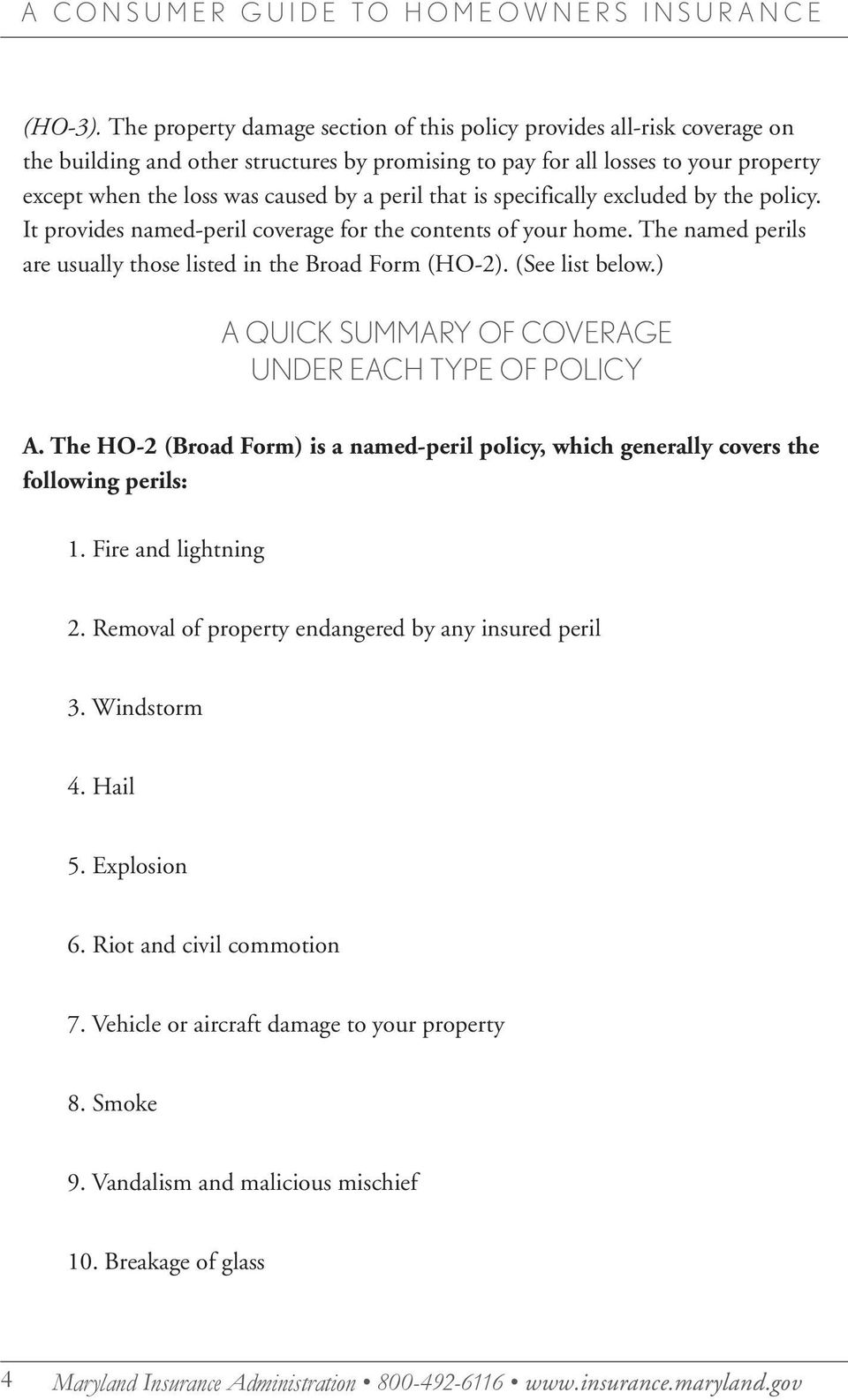 peril that is specifically excluded by the policy. It provides named-peril coverage for the contents of your home. The named perils are usually those listed in the Broad Form (HO-2). (See list below.
