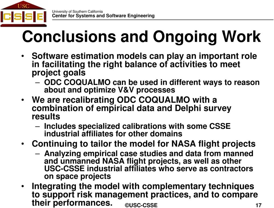 affiliates for other domains Continuing to tailor the model for NASA flight projects Analyzing empirical case studies and data from manned and unmanned NASA flight projects, as well as other USC-CSSE