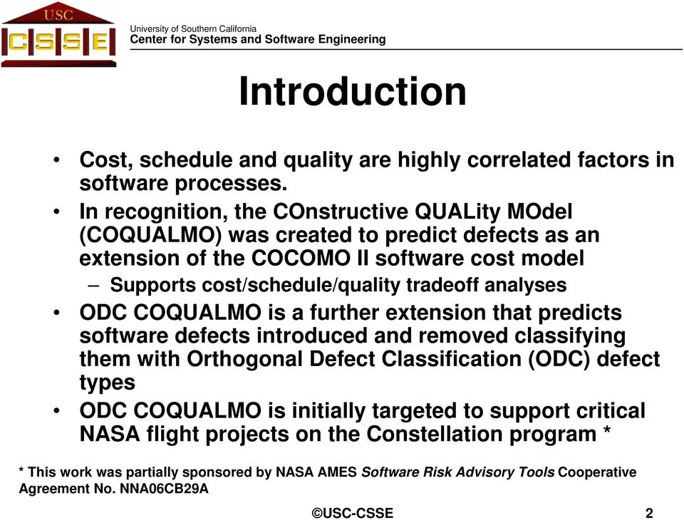 cost/schedule/quality tradeoff analyses ODC COQUALMO is a further extension that predicts software defects introduced and removed classifying them with Orthogonal Defect