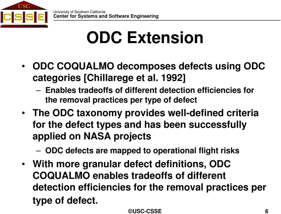 well-defined criteria for the defect types and has been successfully applied on NASA projects ODC defects are mapped to
