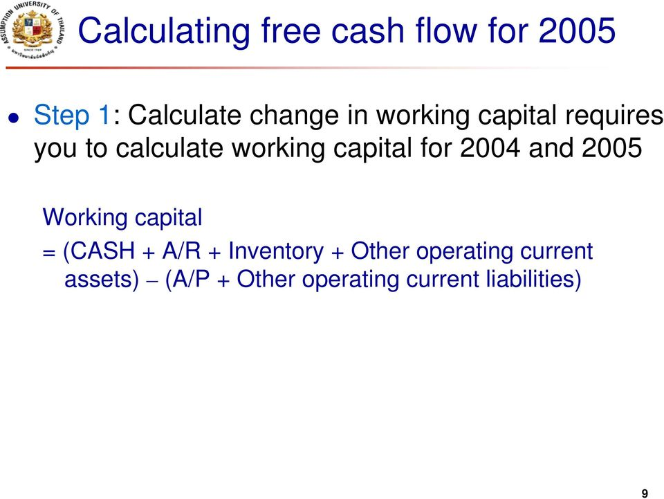 2004 and 2005 Working capital = (CASH + A/R + Inventory + Other