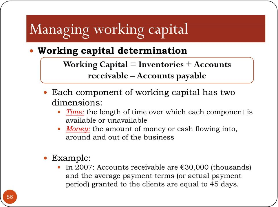 Money: the amount of money or cash flowing into, around and out of the business Example: In 2007: Accounts receivable