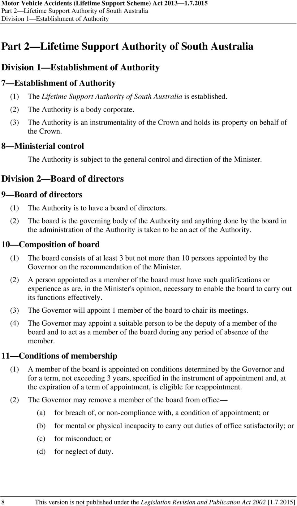 Establishment of Authority (1) The Lifetime Support Authority of South Australia is established. (2) The Authority is a body corporate.