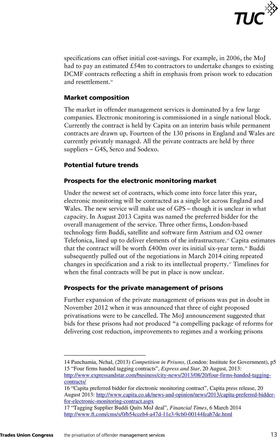14 Market composition The market in offender management services is dominated by a few large companies. Electronic monitoring is commissioned in a single national block.