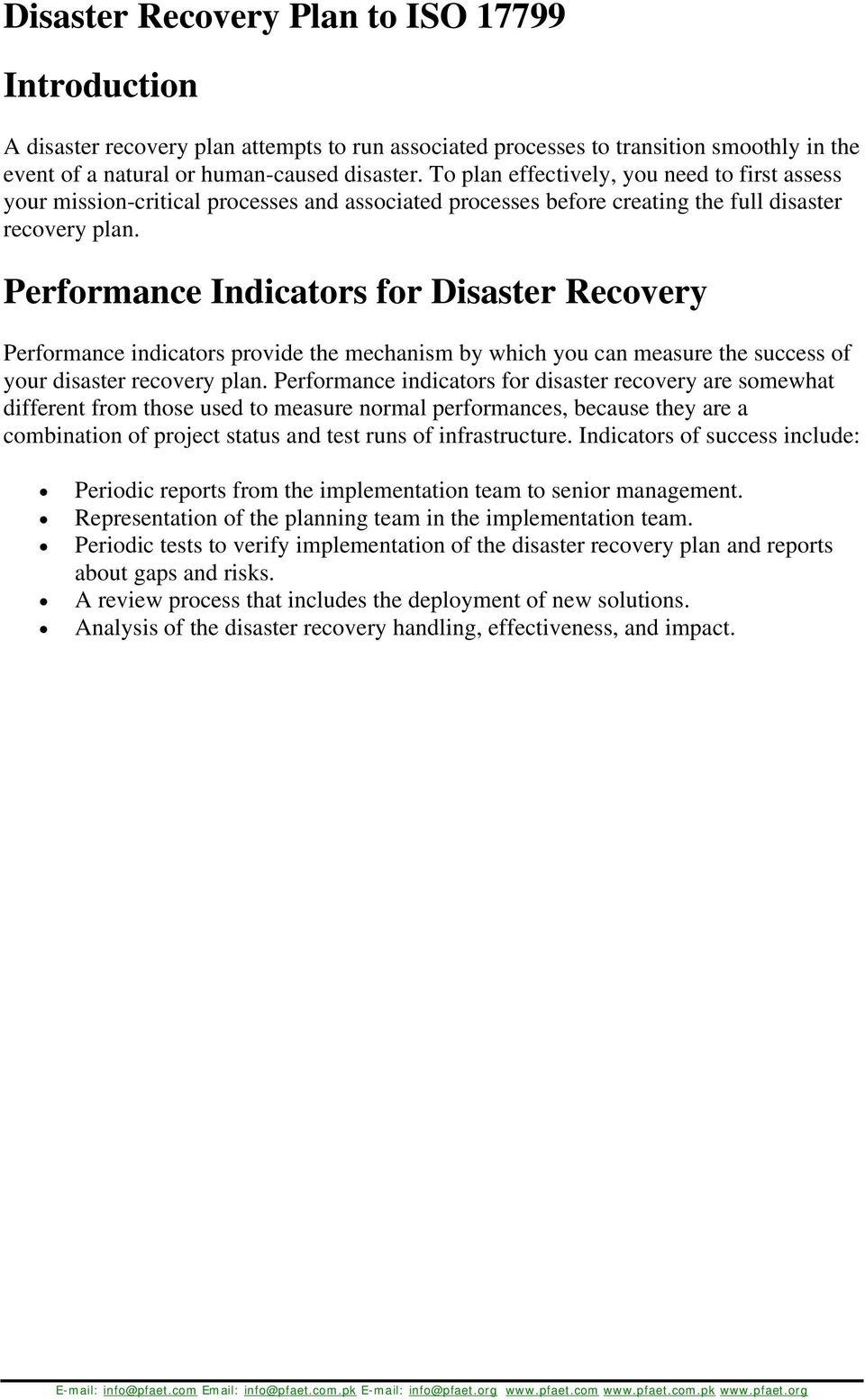 Performance Indicators for Disaster Recovery Performance indicators provide the mechanism by which you can measure the success of your disaster recovery plan.