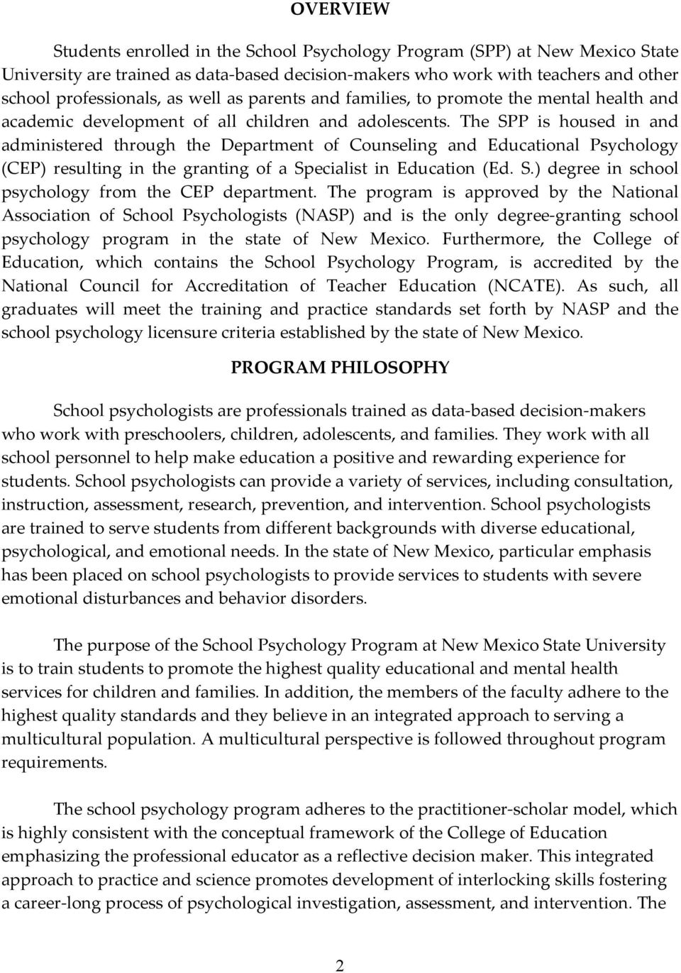 The SPP is housed in and administered through the Department of Counseling and Educational Psychology (CEP) resulting in the granting of a Specialist in Education (Ed. S.) degree in school psychology from the CEP department.