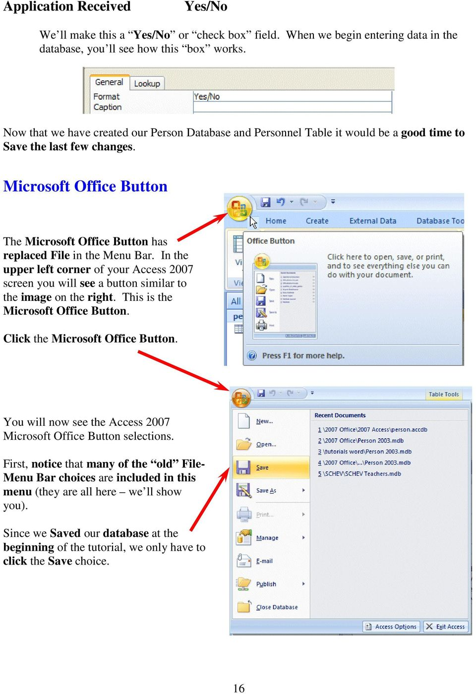 Microsoft Office Button The Microsoft Office Button has replaced File in the Menu Bar. In the upper left corner of your Access 2007 screen you will see a button similar to the image on the right.