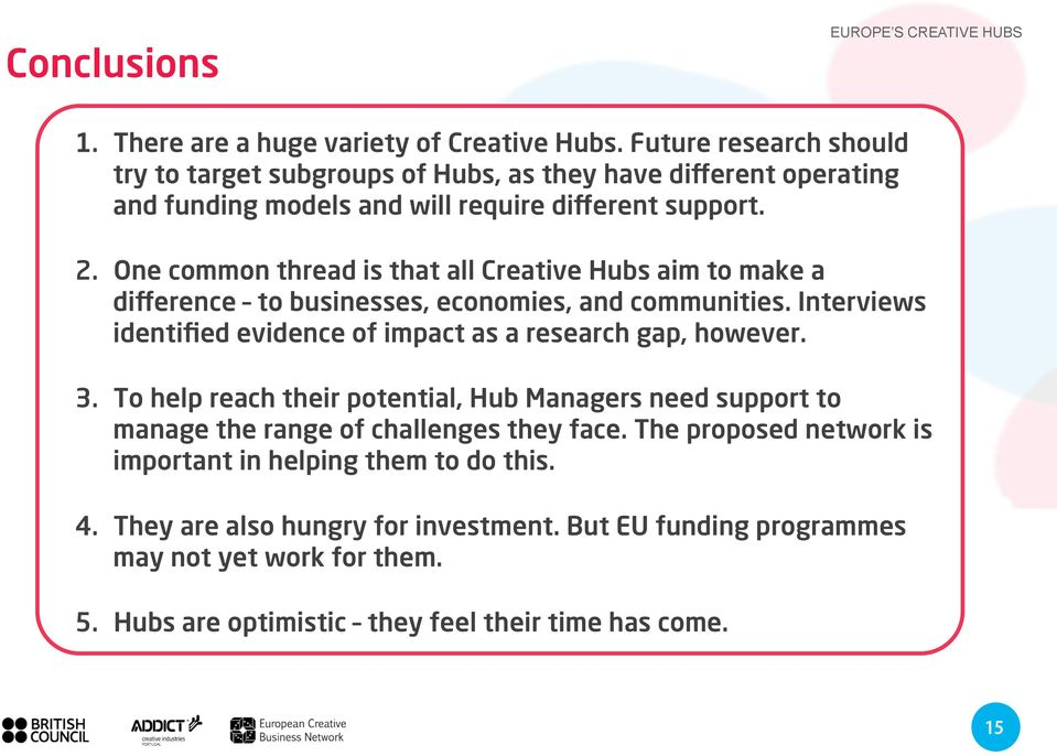One common thread is that all Creative Hubs aim to make a difference to businesses, economies, and communities.