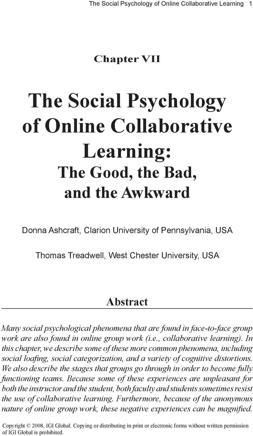 In this chapter, we describe some of these more common phenomena, including social loafing, social categorization, and a variety of cognitive distortions.