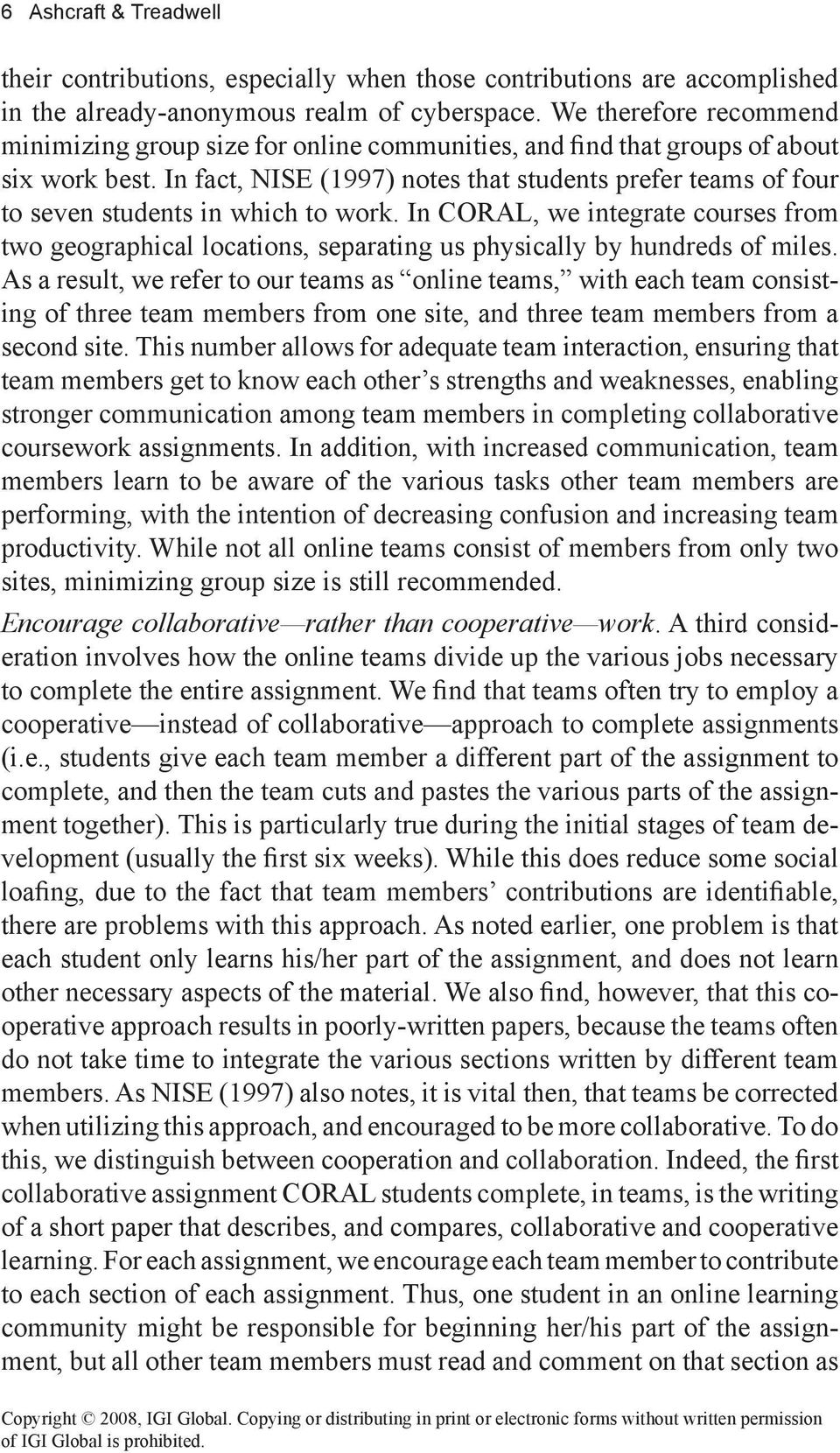 In fact, NISE (1997) notes that students prefer teams of four to seven students in which to work.