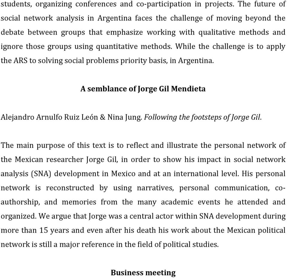 quantitative methods. While the challenge is to apply the ARS to solving social problems priority basis, in Argentina. A semblance of Jorge Gil Mendieta Alejandro Arnulfo Ruiz León & Nina Jung.