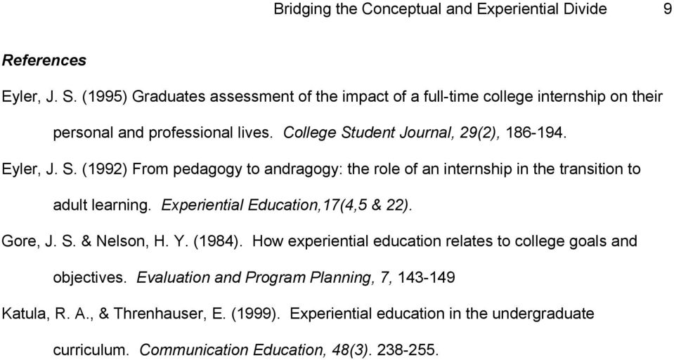 Eyler, J. S. (1992) From pedagogy to andragogy: the role of an internship in the transition to adult learning. Experiential Education,17(4,5 & 22). Gore, J. S. & Nelson, H.