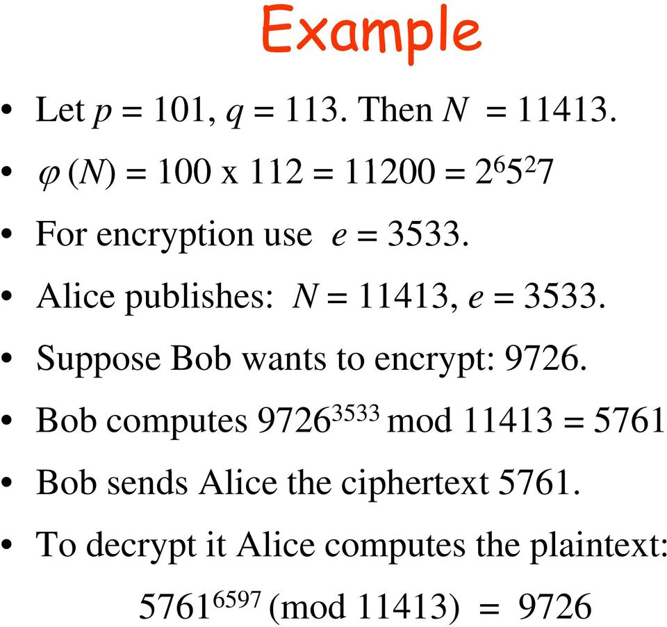 Alice publishes: N = 11413, e = 3533. Suppose Bob wants to encrypt: 9726.