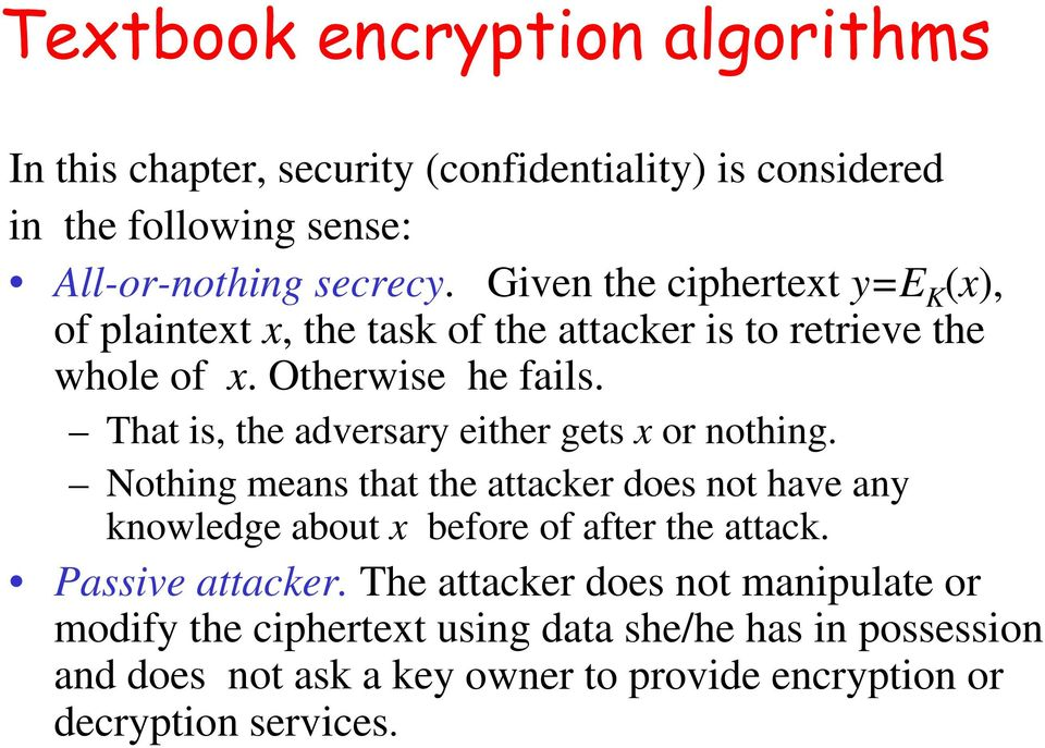 That is, the adversary either gets x or nothing. Nothing means that the attacker does not have any knowledge about x before of after the attack.