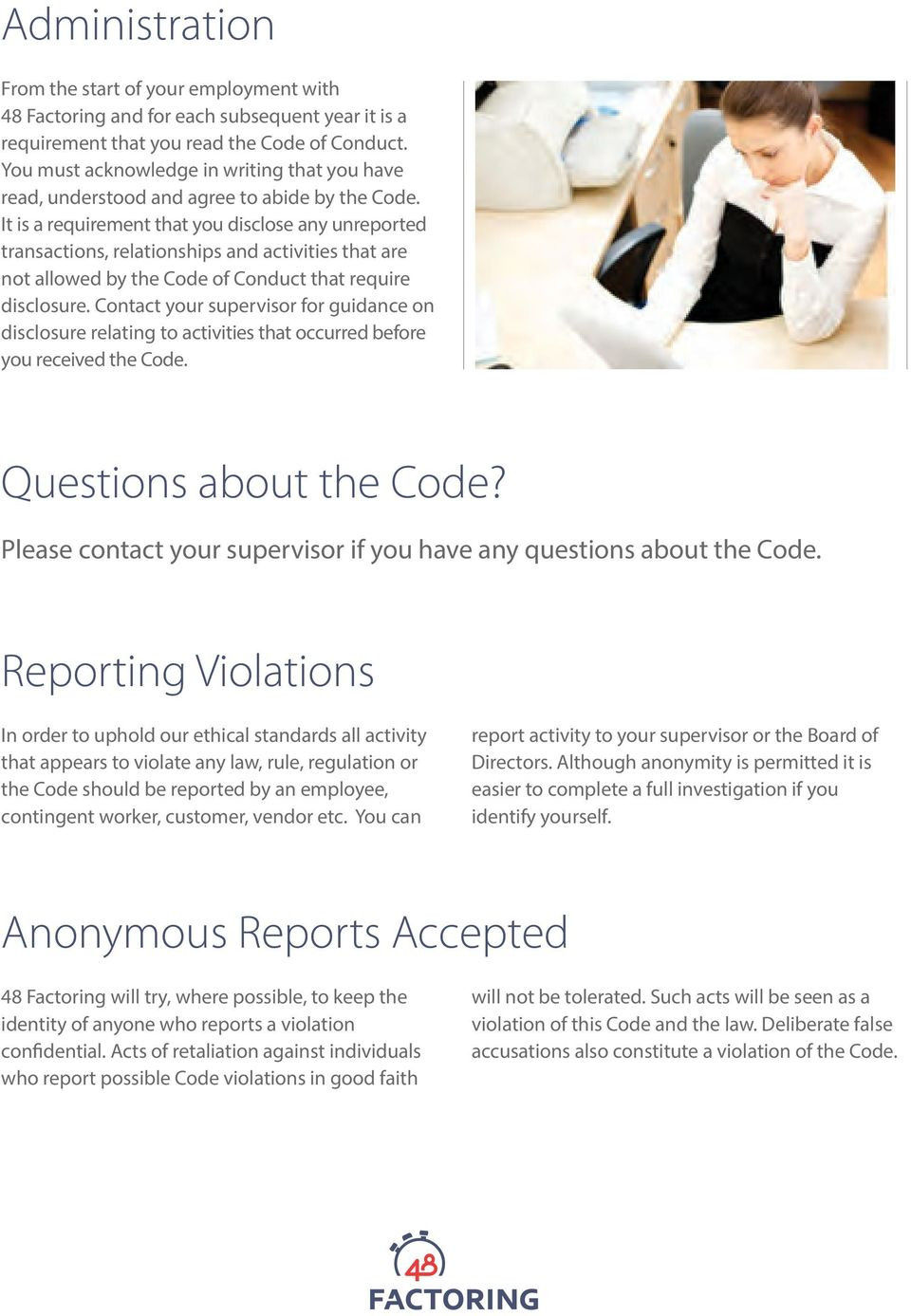 It is a requirement that you disclose any unreported transactions, relationships and activities that are not allowed by the Code of Conduct that require disclosure.