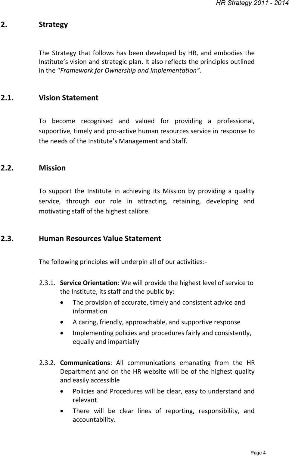 Vision Statement To become recognised and valued for providing a professional, supportive, timely and pro-active human resources service in response to the needs of the Institute s Management and