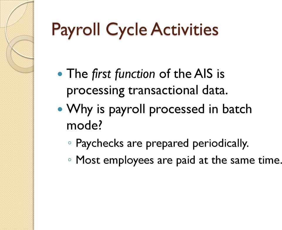 Why is payroll processed in batch mode?