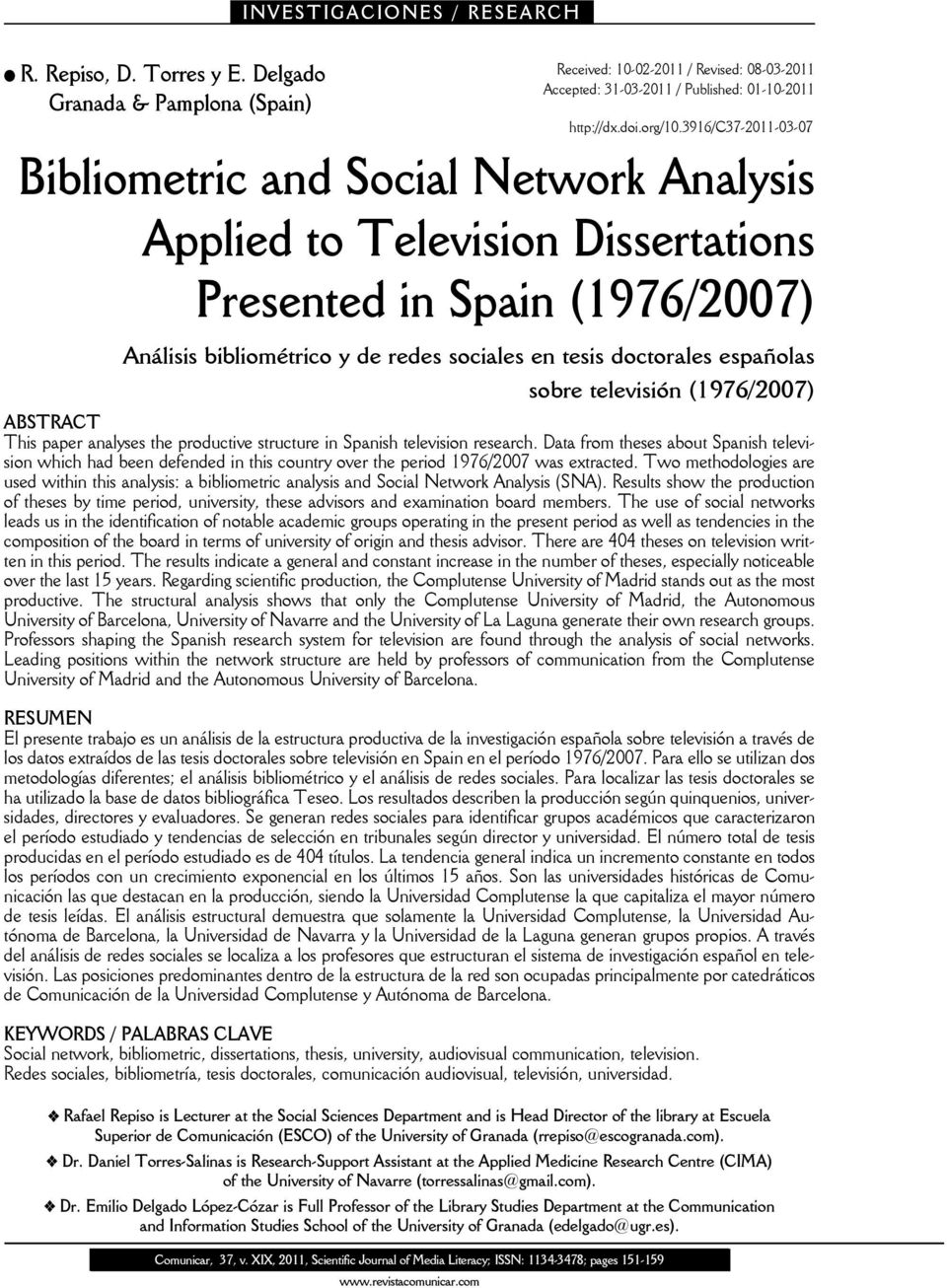 españolas sobre televisión (1976/2007) ABSTRACT This paper analyses the productive structure in Spanish television research.