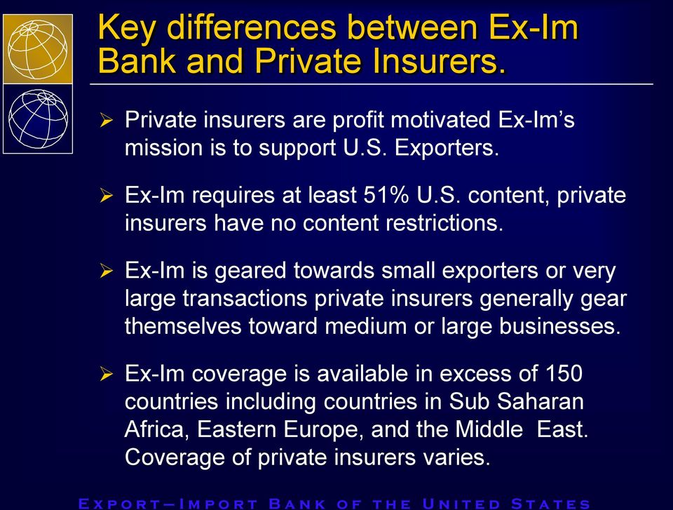 Ex-Im is geared towards small exporters or very large transactions private insurers generally gear themselves toward medium or large