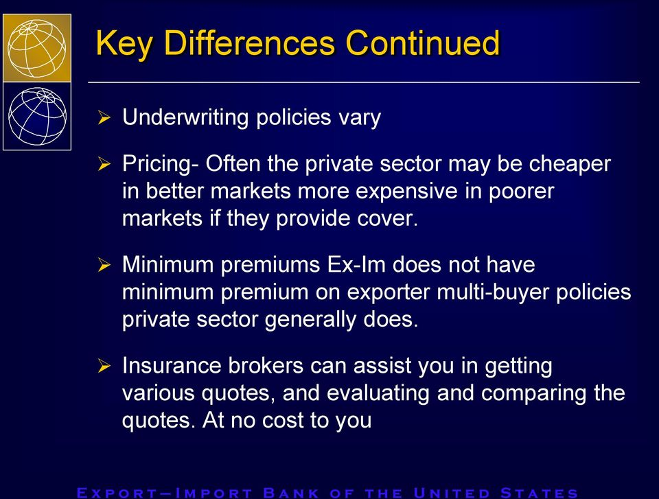 Minimum premiums Ex-Im does not have minimum premium on exporter multi-buyer policies private sector