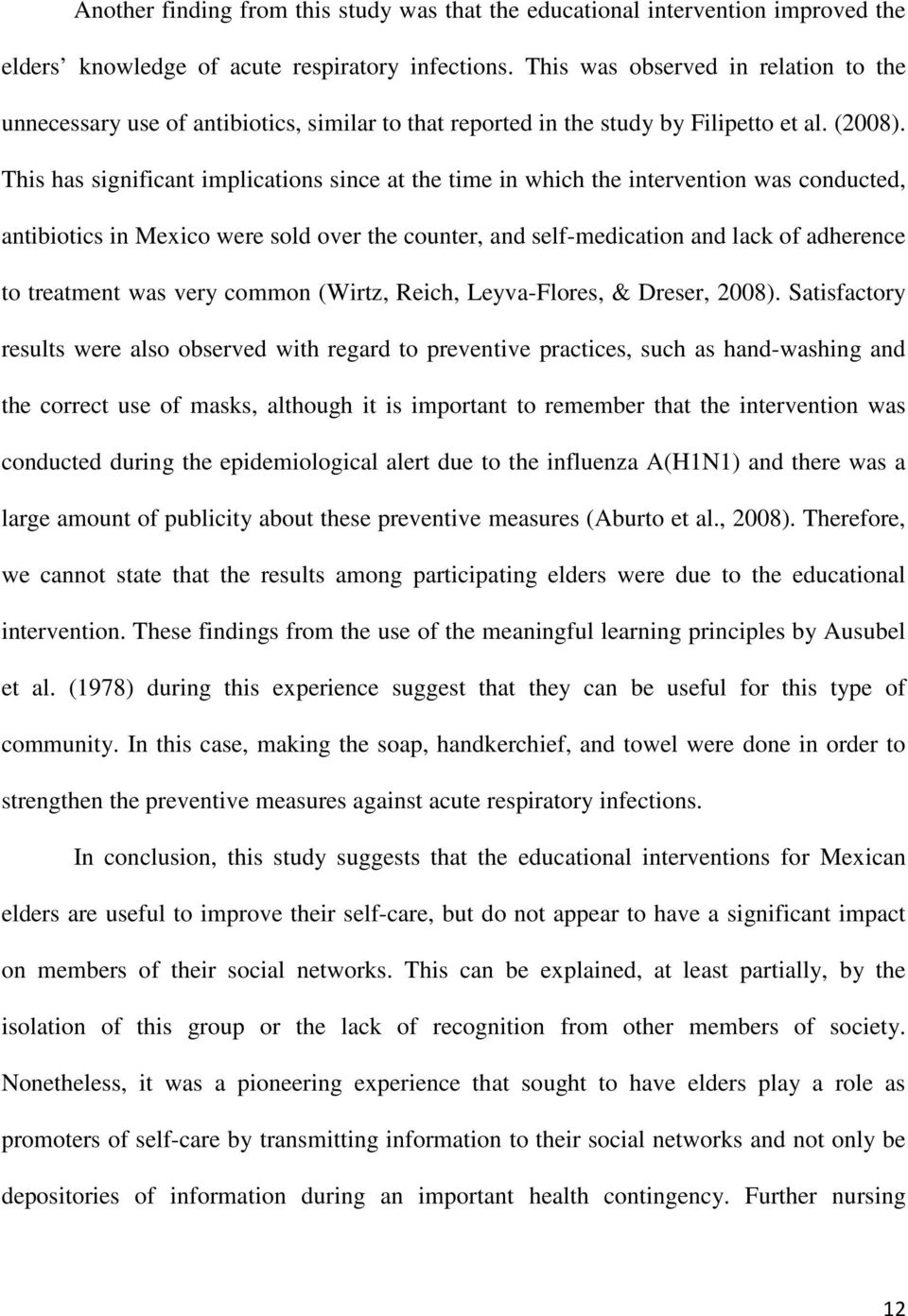 This has significant implications since at the time in which the intervention was conducted, antibiotics in Mexico were sold over the counter, and self-medication and lack of adherence to treatment