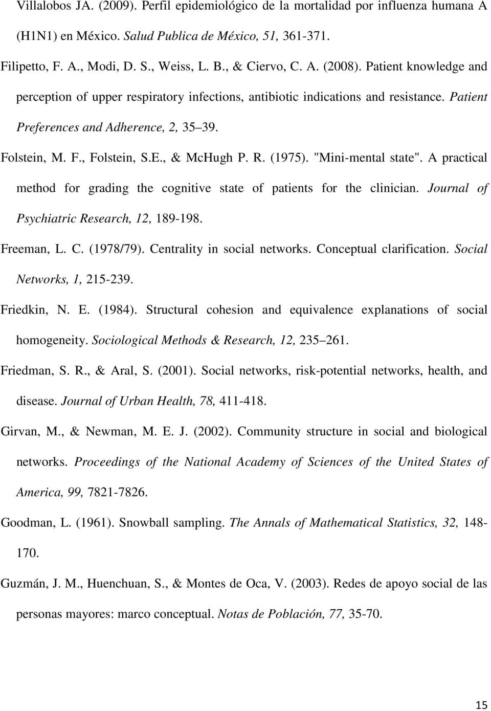 ", & McHugh P. R. (1975). ""Mini-mental state"". A practical method for grading the cognitive state of patients for the clinician. Journal of Psychiatric Research, 12, 189-198. Freeman, L. C. (1978/79)."