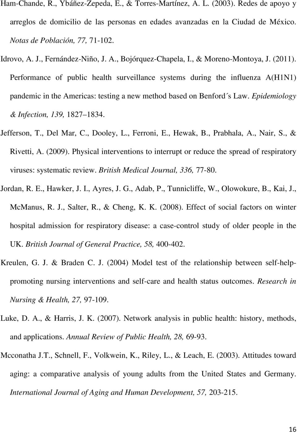 Performance of public health surveillance systems during the influenza A(H1N1) pandemic in the Americas: testing a new method based on Benford s Law. Epidemiology & Infection, 139, 1827 1834.