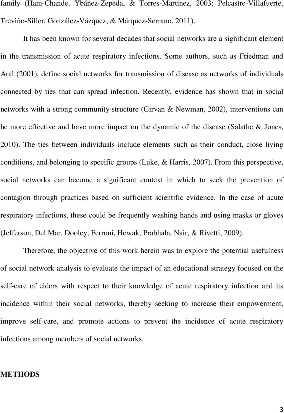 Some authors, such as Friedman and Aral (2001), define social networks for transmission of disease as networks of individuals connected by ties that can spread infection.
