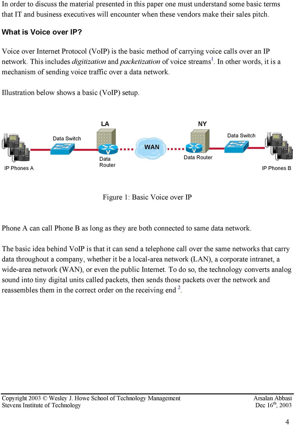 In other words, it is a mechanism of sending voice traffic over a data network. Illustration below shows a basic (VoIP) setup.