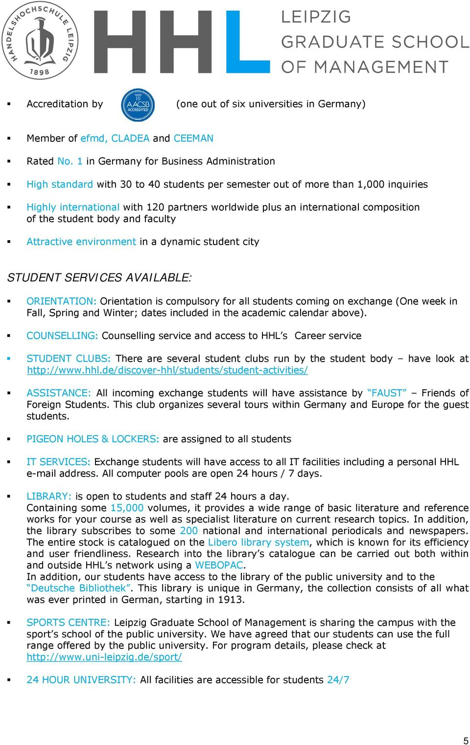 composition of the student body and faculty Attractive environment in a dynamic student city STUDENT SERVICES AVAILABLE: ORIENTATION: Orientation is compulsory for all students coming on exchange