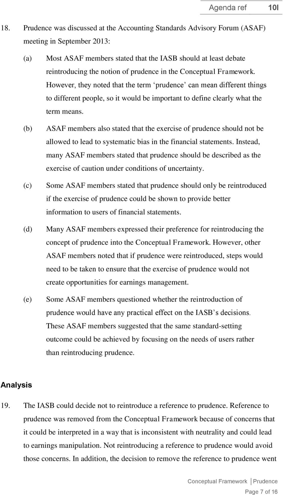 ASAF members also stated that the exercise of prudence should not be allowed to lead to systematic bias in the financial statements.