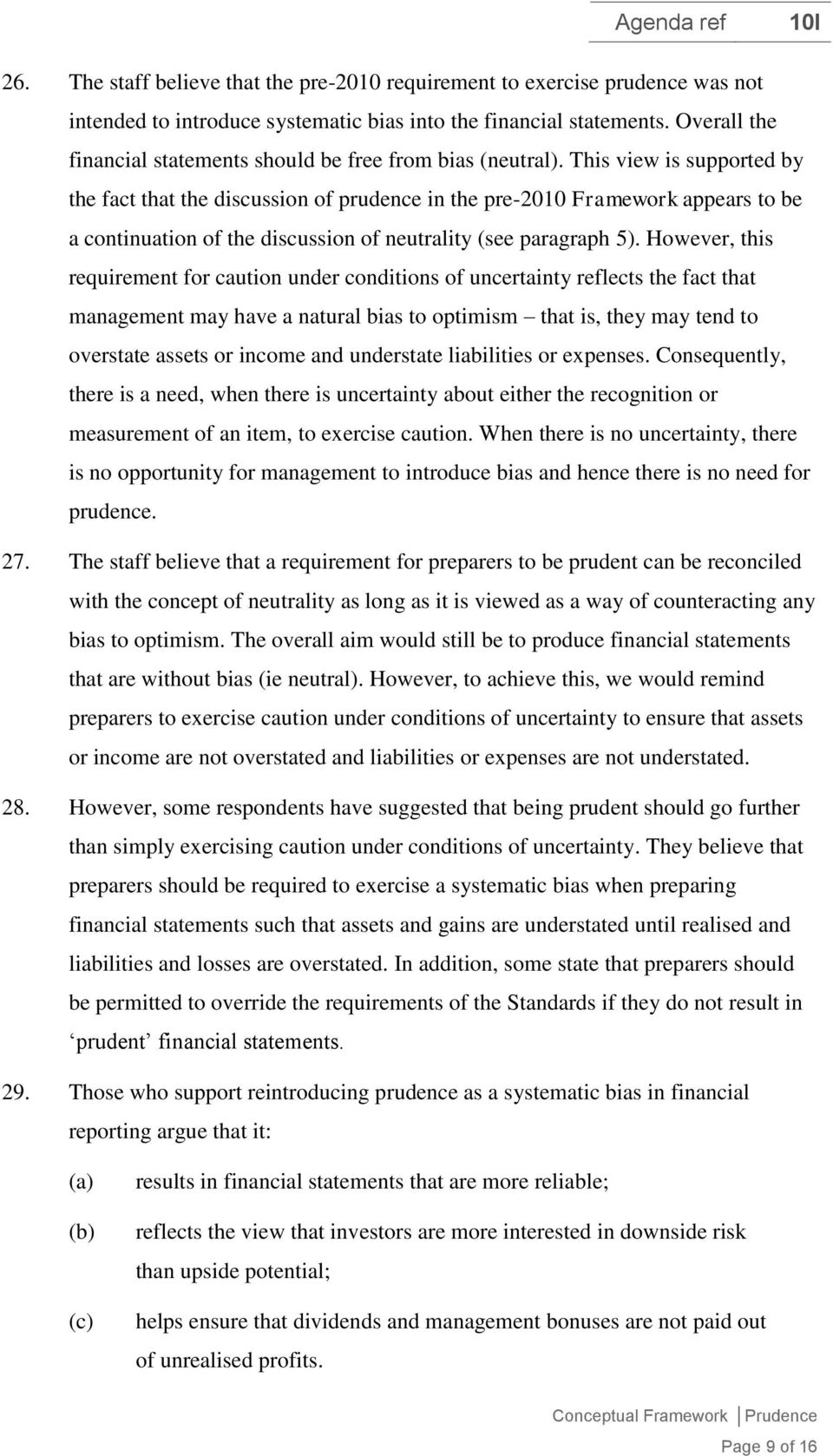 This view is supported by the fact that the discussion of prudence in the pre-2010 Framework appears to be a continuation of the discussion of neutrality (see paragraph 5).