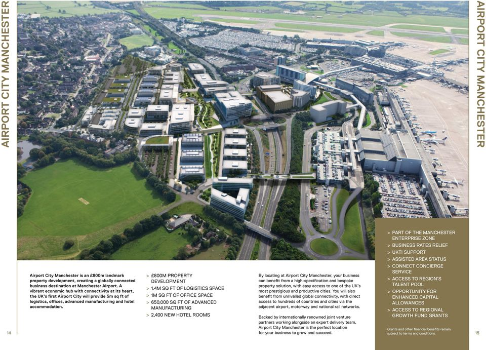 A vibrant economic hub with connectivity at its heart, the UK s first Airport City will provide 5m sq ft of logistics, offices, advanced manufacturing and hotel accommodation.