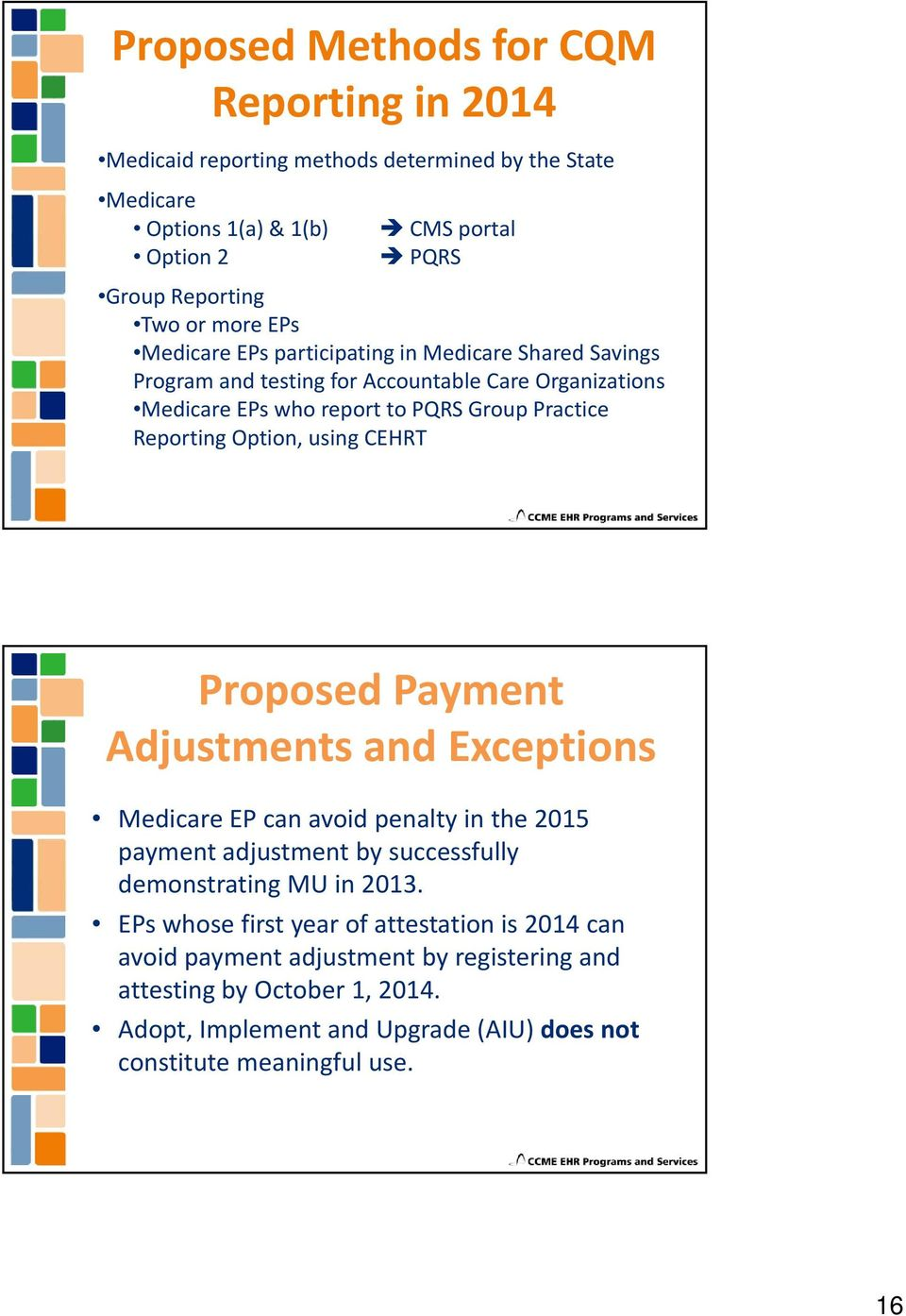 Option, using CEHRT Proposed Payment Adjustments and Exceptions Medicare EP can avoid penalty in the 2015 payment adjustment by successfully demonstrating MU in 2013.