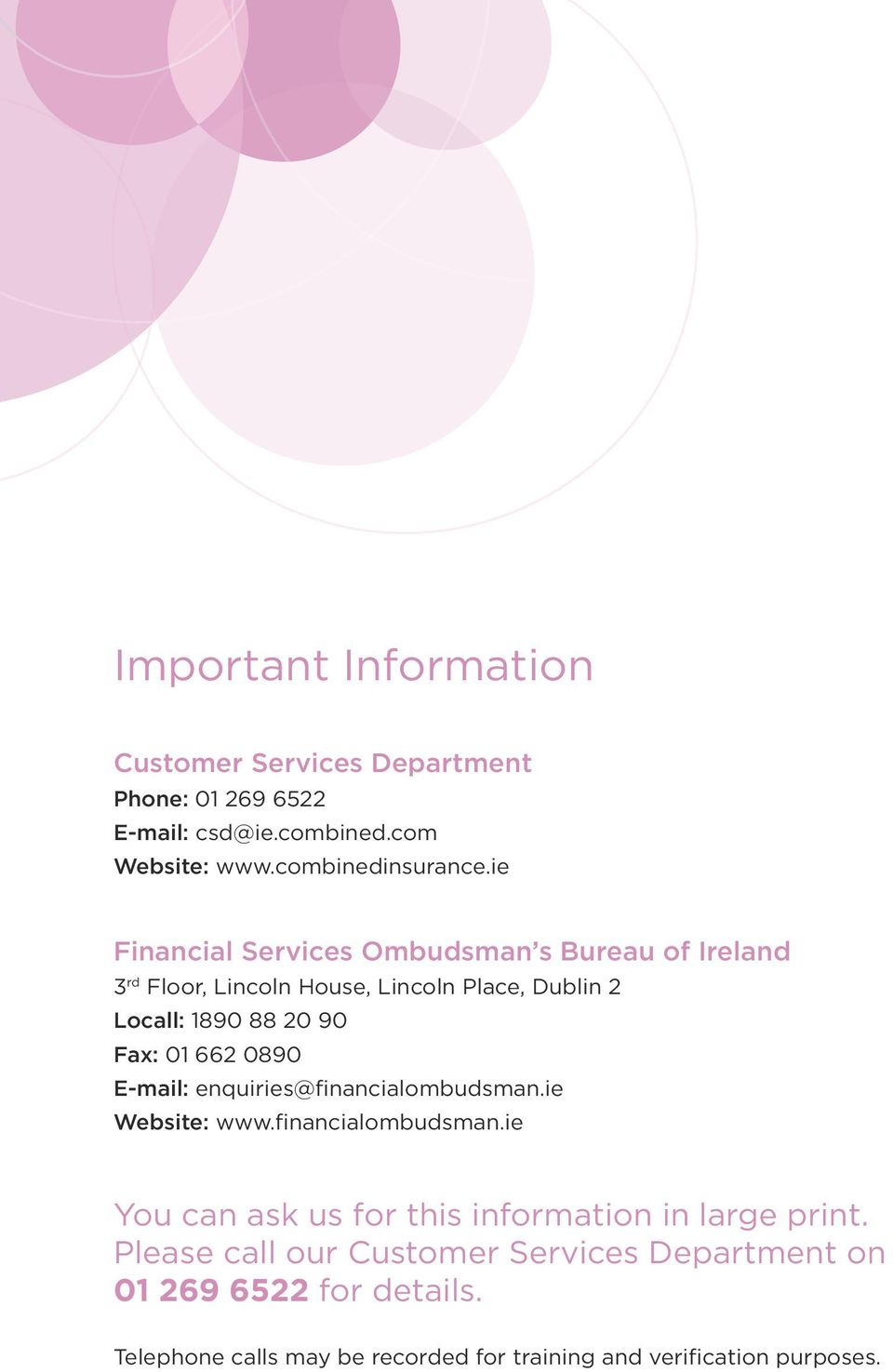 662 0890 E-mail: enquiries@financialombudsman.ie Website: www.financialombudsman.ie You can ask us for this information in large print.
