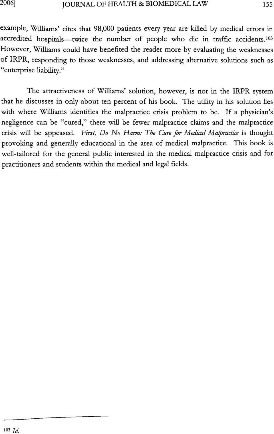 "103 However, Williams could have benefited the reader more by evaluating the weaknesses of IRPR, responding to those weaknesses, and addressing alternative solutions such as ""enterprise liability."