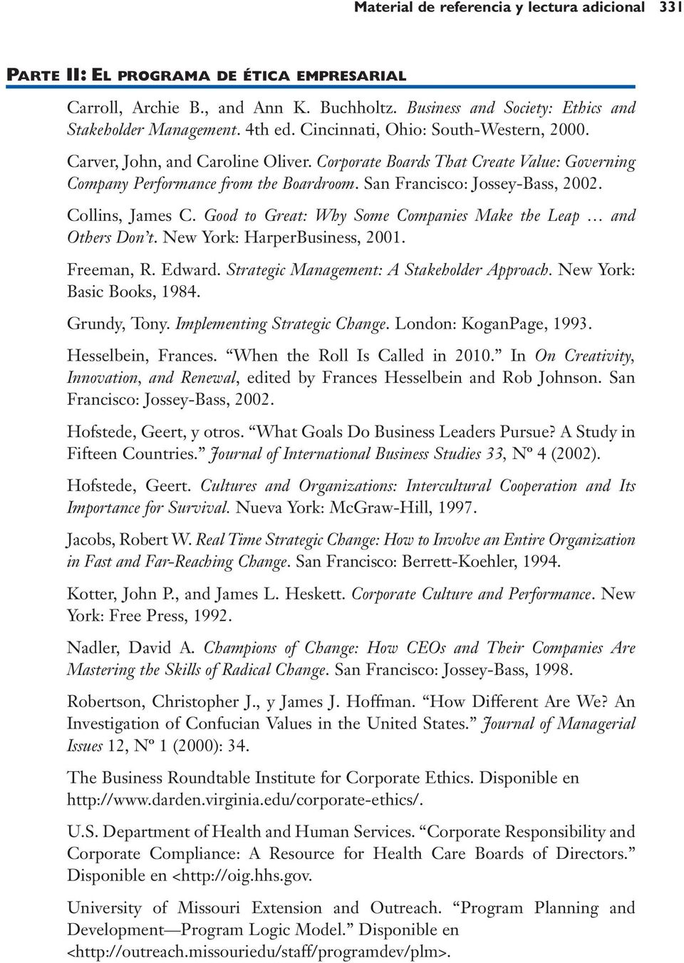 Collins, James C. Good to Great: Why Some Companies Make the Leap and Others Don t. New York: HarperBusiness, 2001. Freeman, R. Edward. Strategic Management: A Stakeholder Approach.