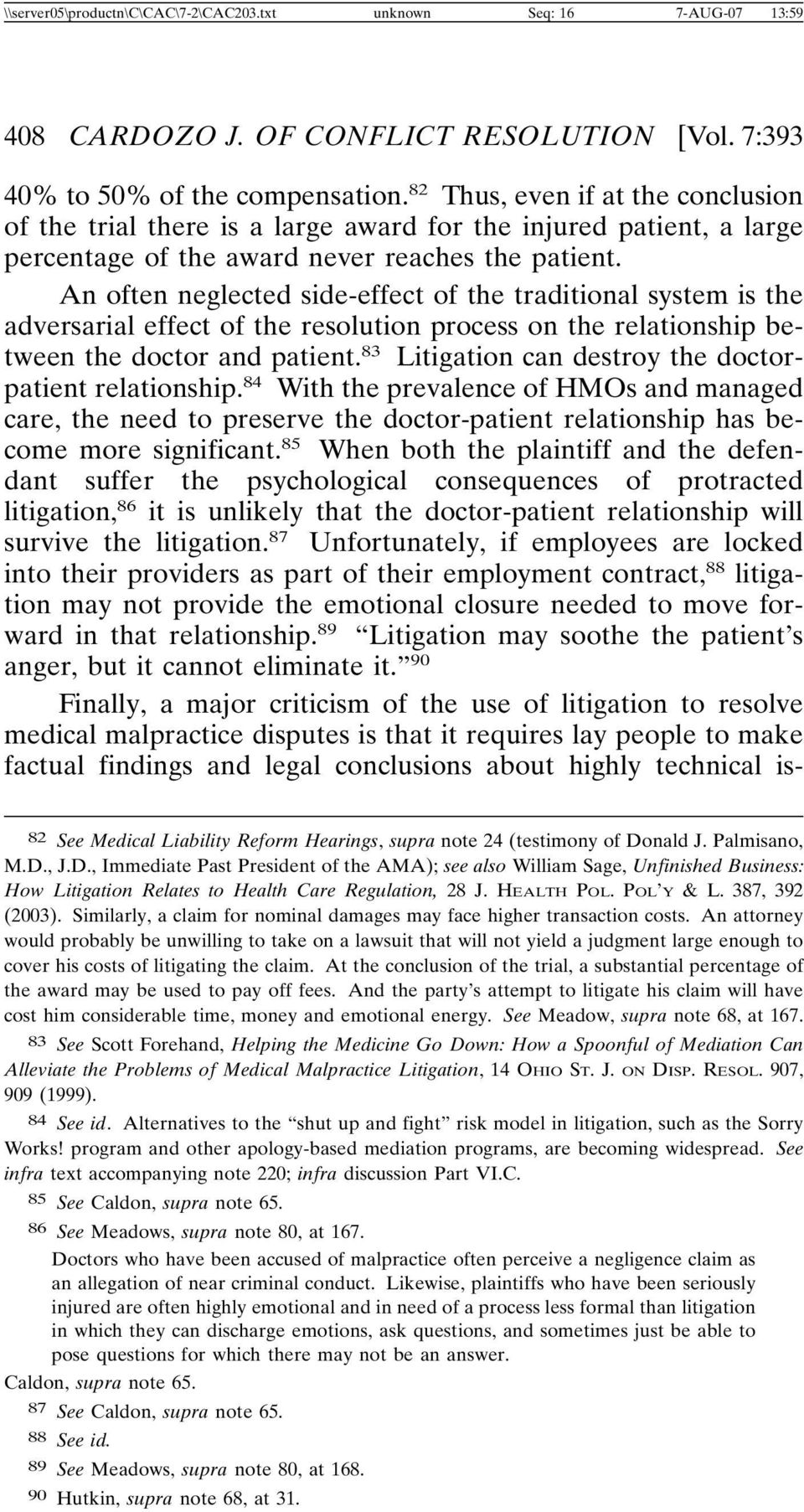 An often neglected side-effect of the traditional system is the adversarial effect of the resolution process on the relationship between the doctor and patient.