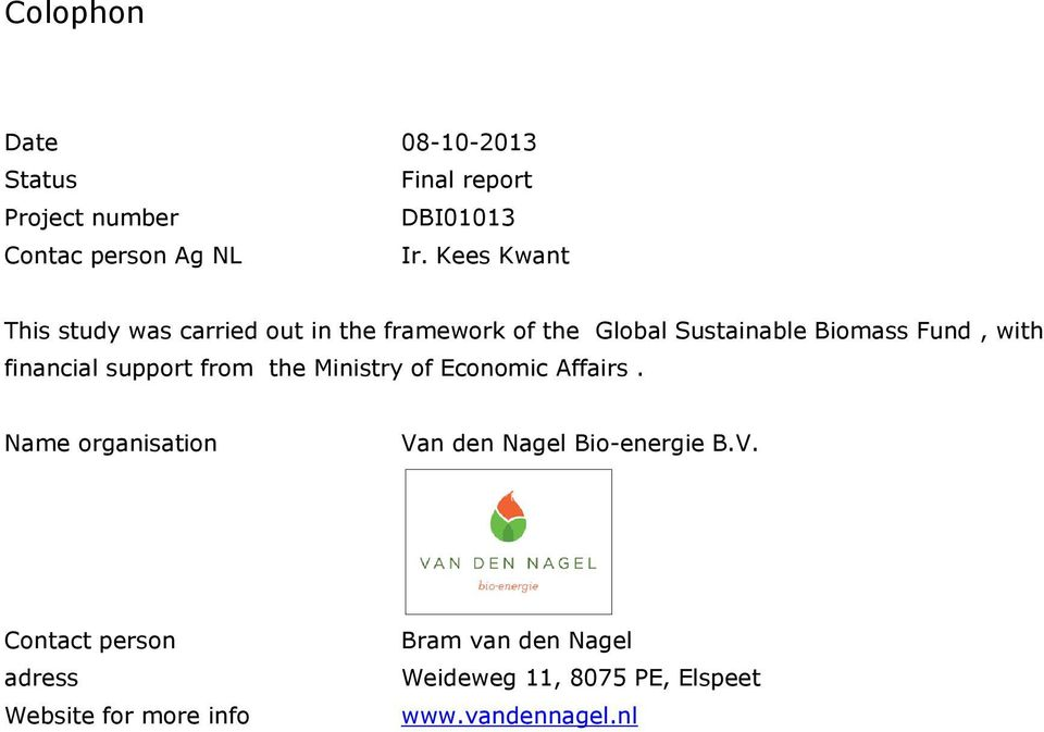 financial support from the Ministry of Economic Affairs. Name organisation Van den Nagel Bio-energie B.