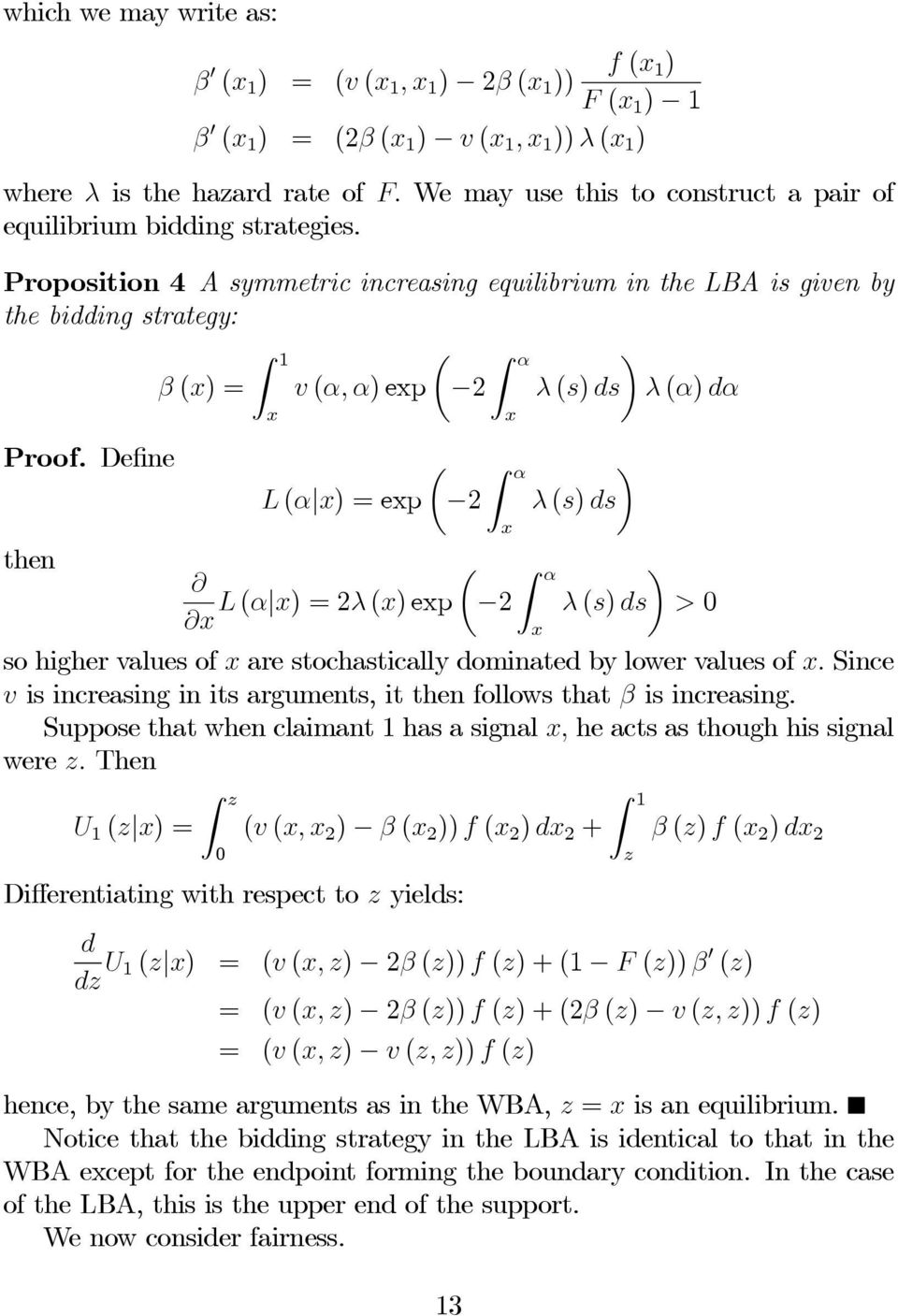 Proposition 4 A symmetric increasing equilibrium in the LBA is given by the bidding strategy: Z 1 µ Z α β (x) = v (α, α)exp λ (s) ds λ (α) dα Proof.