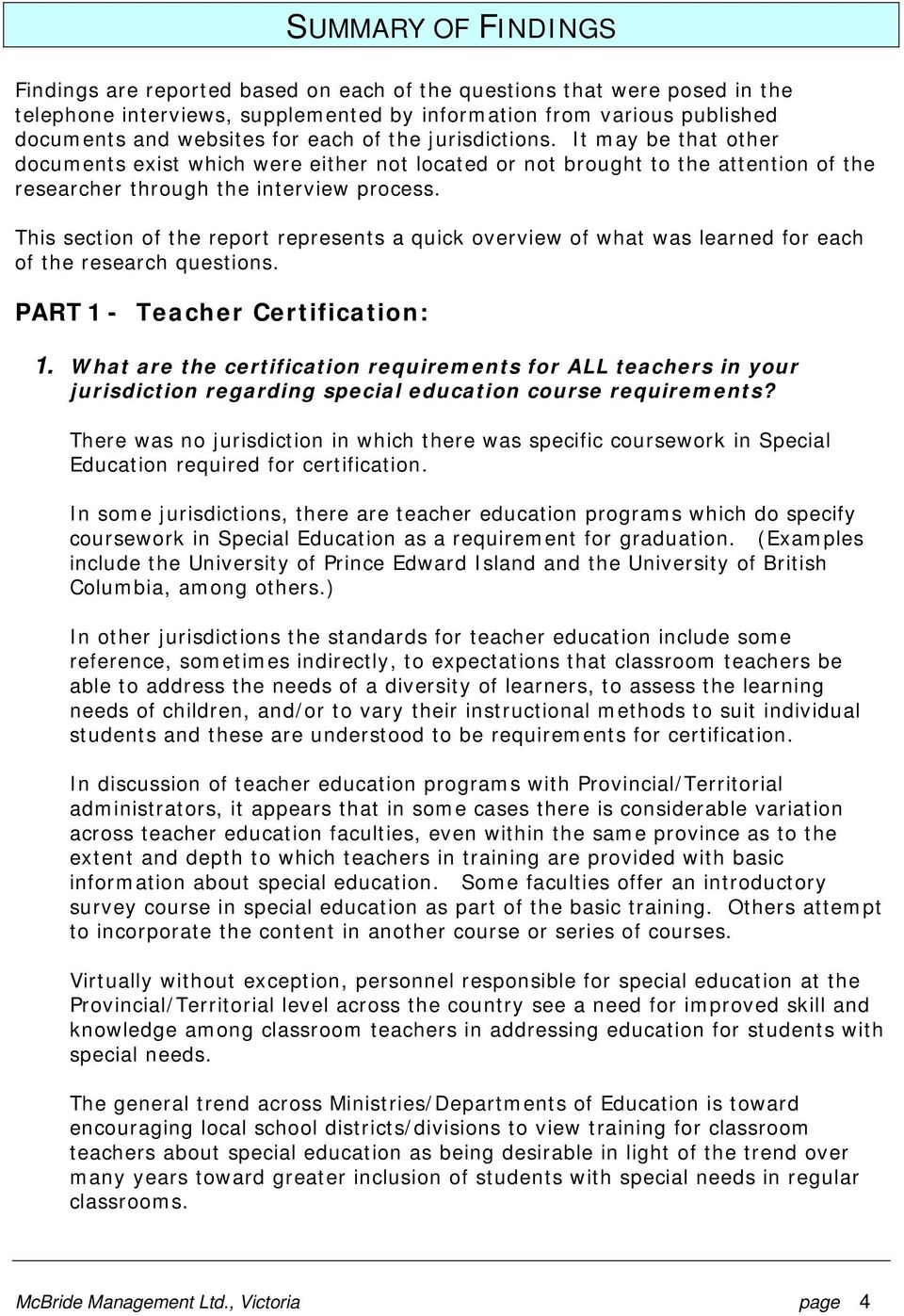 This section of the report represents a quick overview of what was learned for each of the research questions. PART 1 - Teacher Certification: 1.