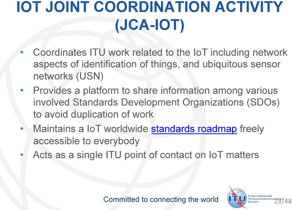 various involved Standards Development Organizations (SDOs) to avoid duplication of work Maintains a IoT